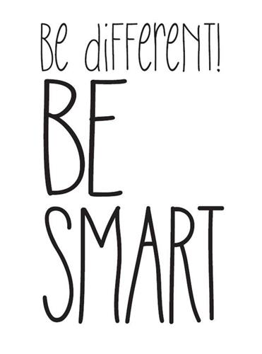 be different! BE SMART