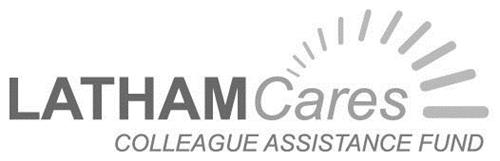 LATHAM Cares COLLEAGUE ASSISTANCE FUND