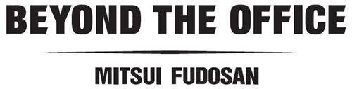 BEYOND THE OFFICE MITSUI FUDOSAN
