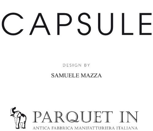 CAPSULE  DESIGN BY SAMUELE MAZZA  PARQUET IN  ANTICA FABBRICA MANIFATTURIERA  ITALIANA