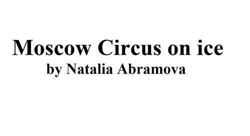 Moscow Circus on ice by Natalia Abramova
