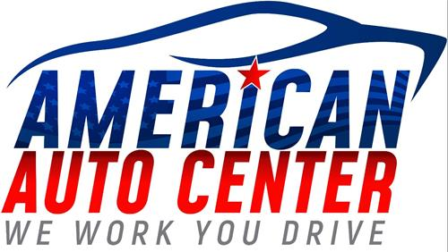 AMERICAN AUTO CENTER WE WORK YOU DRIVE