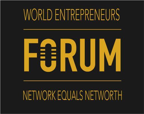 WORLD ENTREPRENEURS FORUM NETWORK EQUALS NETWORTH