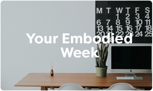 Your Embodied Week