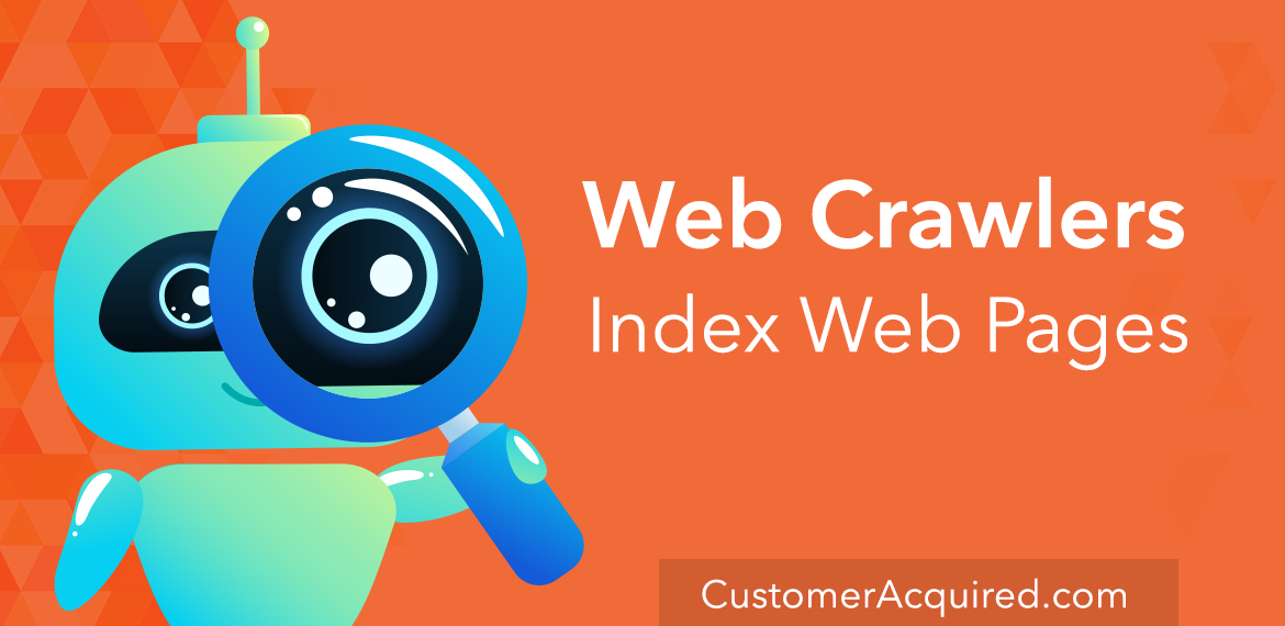 Web Crawlers are bots that index web pages.