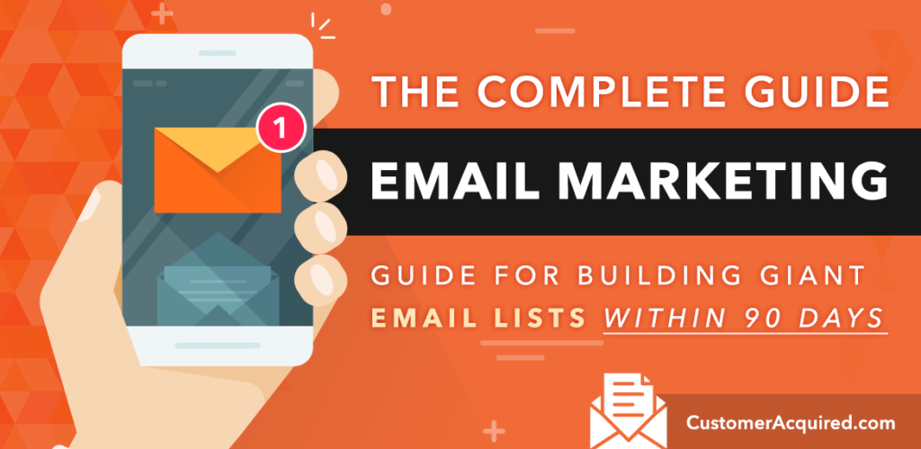 THE COMPLETE EMAIL MARKETING GUIDE FOR BUILDING GIANT EMAIL LISTS WITHIN 90 DAYS
