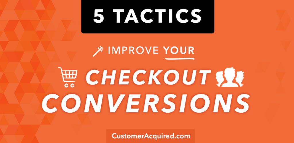 5 Tactics To Improve Your Store's Checkout Conversion Rates