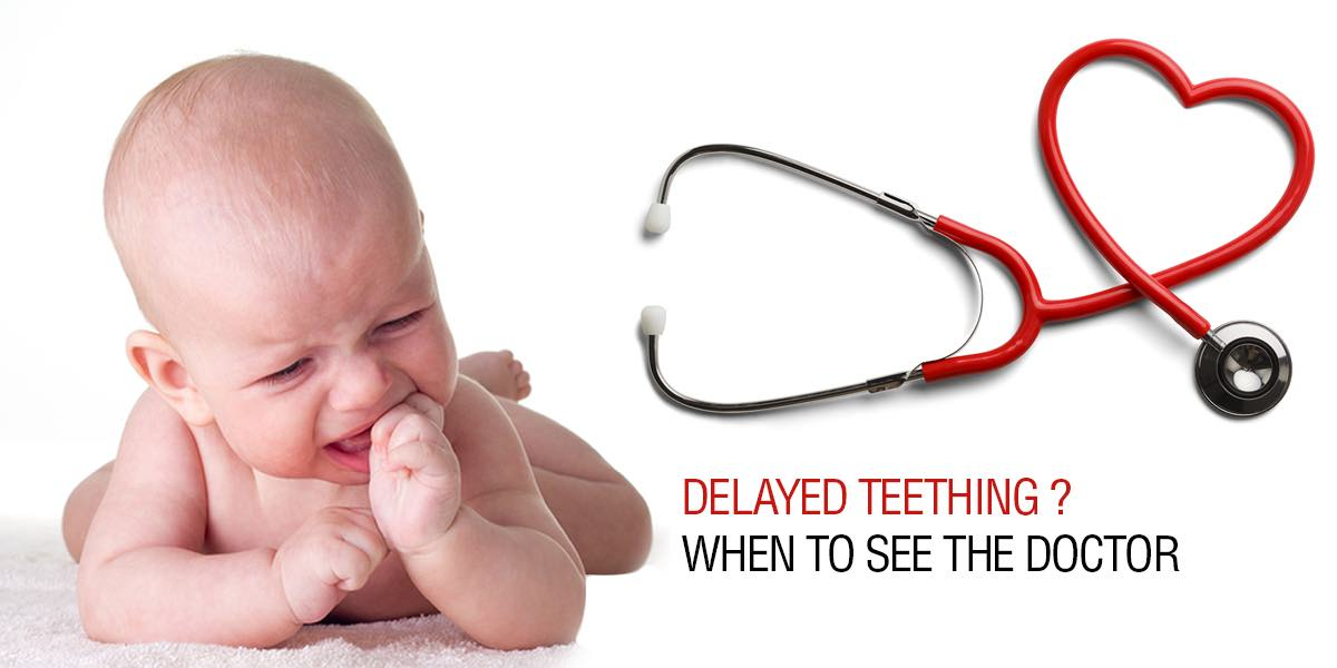 Delayed teething in baby- when to see the doctor