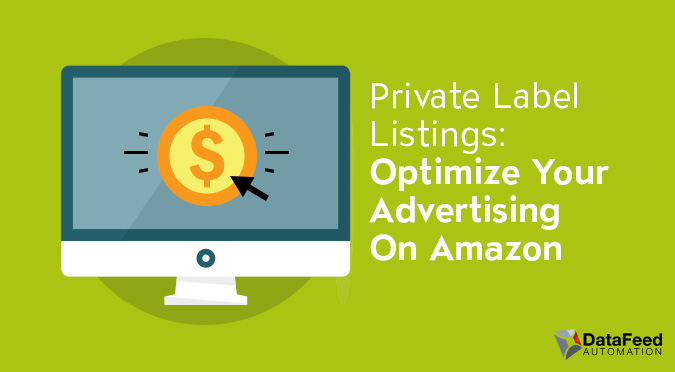 Amazon pay per click ads private label listings optimize your advertising on amazon datafeed automation