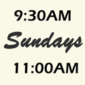 Sundays 9:30 AM & 11:00 AM