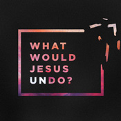 What Would Jesus Undo series