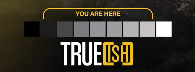 True[ish] series