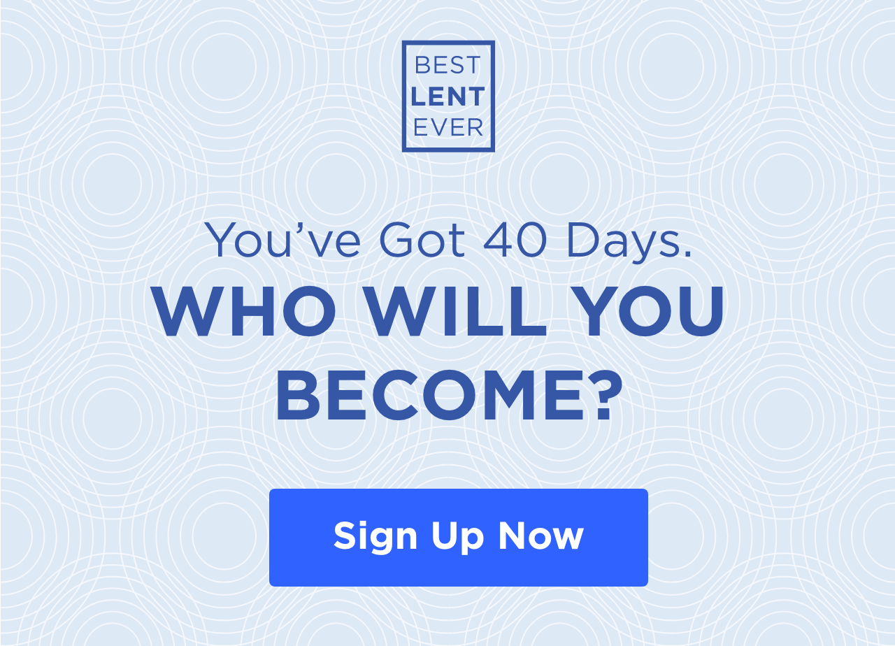 You've Got 40 Days. WHO WILL YOU BECOME? Sign Up For Best Lent Ever 2020 Now!