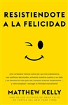 Spanish Edition Resisting Happiness by Matthew Kelly