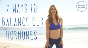 7 Ways To Balance Our Hormones - Denise Austin