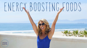 10 Energy Boosting Foods - Denise Austin