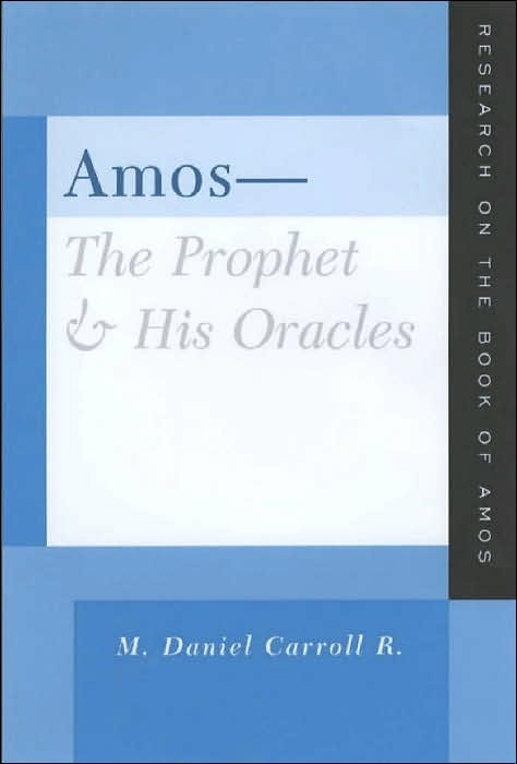 CarAmos - Amos: The Prophet and His Oracles, by M. Daniel Carroll R.