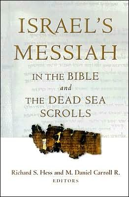 CarIsraelMes - Israel's Messiah in the Bible and the Dead Sea Scrolls, by M. Daniel Carroll R. and Richard S. Hess