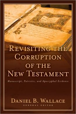 Revisiting the Corruption of the New Testament Wallace