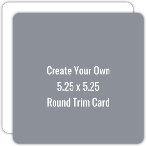 Create Your Own 5.25x5.25 Round Trim Card