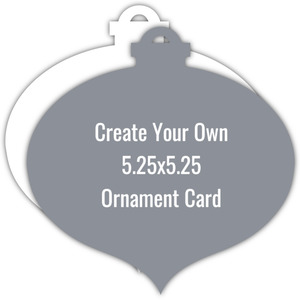 Create Your Own 5.25x 5.25 Ornament Card