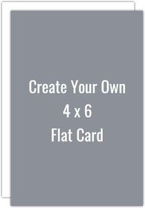 Create Your Own 4x6 Flat Card