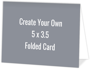 Create Your Own 5x3.5 Folded Card