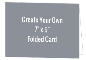Create Your Own 7x5 Folded Card
