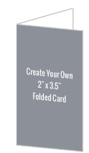 Create Your Own 2x3.5 Folded Card