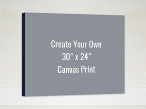 Create Your Own 30x24 Canvas Print