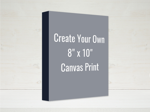 Create Your Own 8x10 Canvas Print