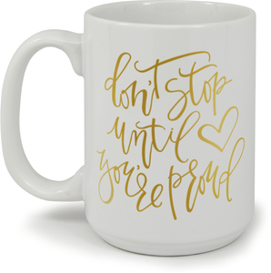 Don't Stop Until You Are Proud Custom Mug