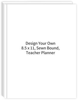 Design Your Own 8.5 x 11 Sewn Bound Teacher Planner