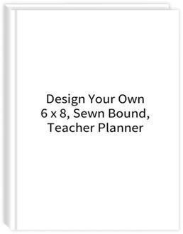 Design Your Own 6 x 8 Sewn Bound Teacher Planner