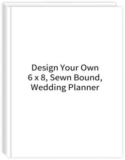 Design Your Own 6 x 8 Sewn Bound Wedding Planner