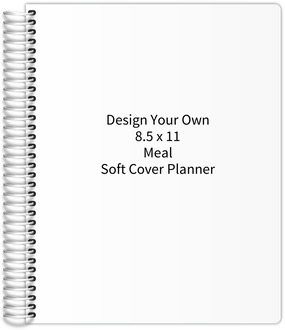 Design Your Own 8.5 x 11 Soft Cover Meal Planner