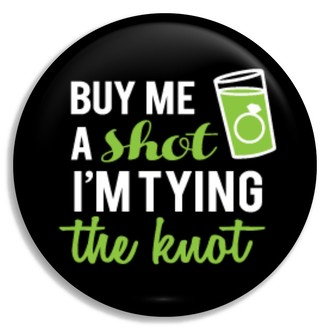 Green Shot Glass Tying The Knot Button