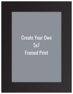 Create Your Own 5x7 Framed Print