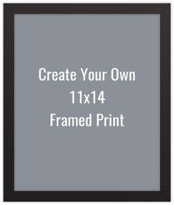 Create Your Own 11x14 Framed Print