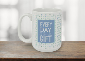 Every Day Is A Gift Coffee Mug