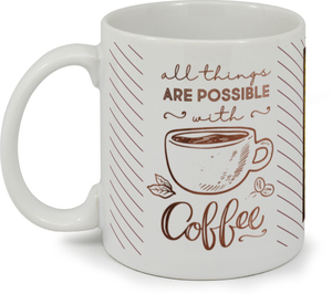 All Things Are Possible With Coffee Custom Mug