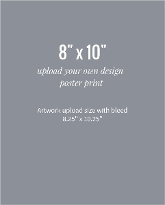 Upload Your Own Design 8x10 Poster Print