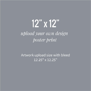 Upload Your Own Design 12x12 Poster Print