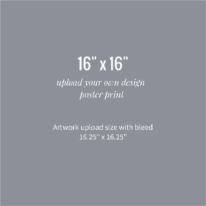 Upload Your Own Design 16x16 Poster Print