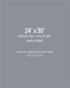 Upload Your Own Design 24x30 Poster Print