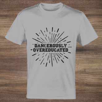 Dangerously Overeducated Custom Tshirt