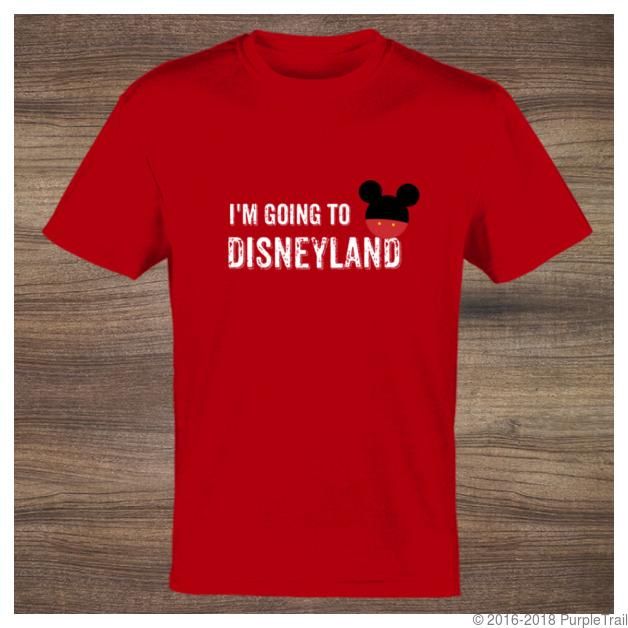 Im Going To Disneyland Custom Tshirt