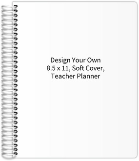 Design Your Own 8.5 x 11 Soft Cover Teacher Planner