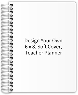 Design Your Own 6 x 8 Soft Cover Teacher Planner