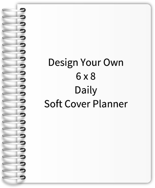 Design your own 6x8 daily soft cover planner daily planners for Create your own planner online